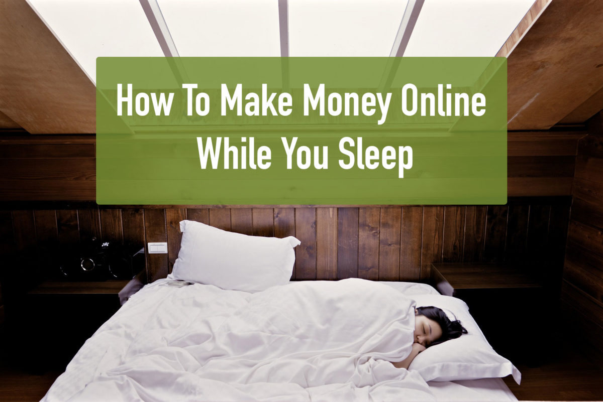 How To Make Money Online While You Sleep